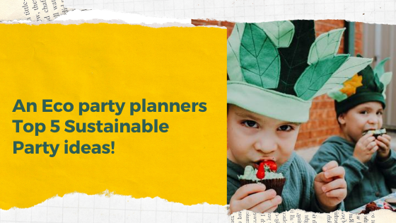 An Eco party planners top 5 sustainable party ideas!